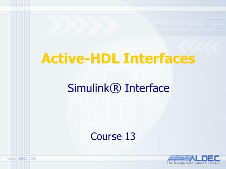 Simulink ® Interface Course 13 Active-HDL Interfaces.