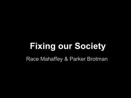 Fixing our Society Race Mahaffey & Parker Brotman.