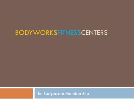 BODYWORKSFITNESSCENTERS The Corporate Membership.