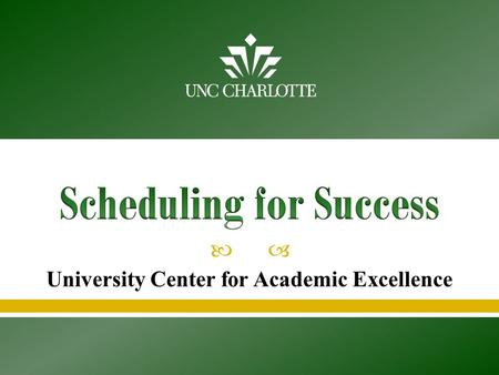  University Center for Academic Excellence  Creating a balanced schedule  Avoiding common stressors  Making schedule changes  Campus resources and.