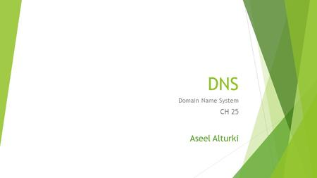 DNS Domain Name System CH 25 Aseel Alturki. DNS  Figure 25.1 Example of using the DNS service Aseel Alturki Based on Data Communications and Networking,