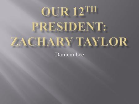 Damein Lee.  Zachary Taylor was born to a wealthy family of planters and slave owners (Life in Brief).  As a child, Taylor had decided he wanted a career.