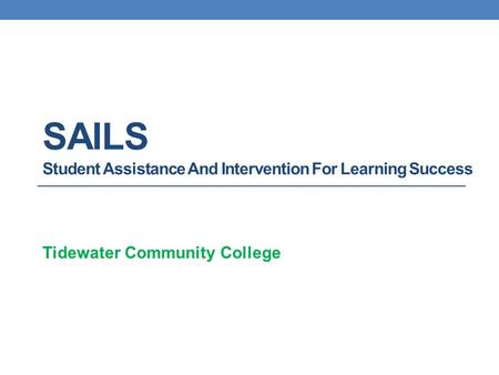 SAILS Student Assistance And Intervention For Learning Success Tidewater Community College.