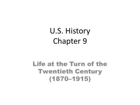 U.S. History Chapter 9 Life at the Turn of the Twentieth Century (1870–1915)