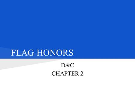 FLAG HONORS D&C CHAPTER 2. HONORING THE FLAG ● REPRESENTS HERITAGE OF NATION ● SYMBOL OF AMERICA ● US FLAG & NATIONAL ANTHEM ● SYMBOLS OF OUR PEOPLE,