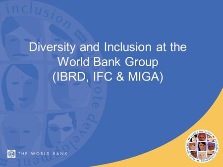 Diversity and Inclusion at the World Bank Group (IBRD, IFC & MIGA) 1.