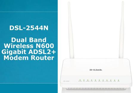 DSL-2544N Dual Band Wireless N600 Gigabit ADSL2+ Modem Router.