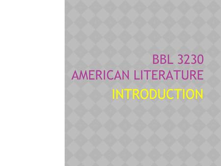 BBL 3230 AMERICAN LITERATURE INTRODUCTION. AMERICAN LITERATURE  Learning Outcome:  Students are able to-  1. Trace the background and major writings.