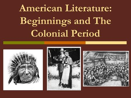 American Literature: Beginnings and The Colonial Period.