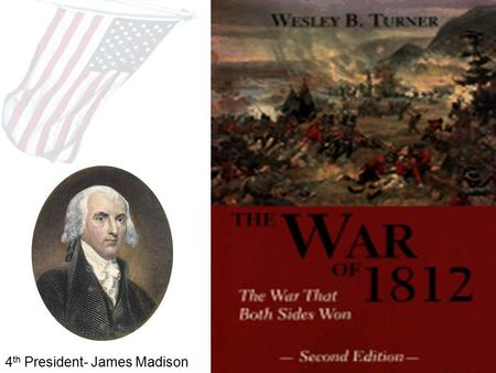 4 th President- James Madison. Causes Early Foreign Policy Washington Avoid Alliances Remain Neutral Stay out of European Wars Jay's Treaty Adams XYZ.