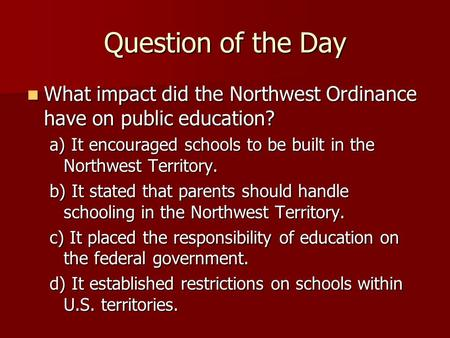Question of the Day What impact did the Northwest Ordinance have on public education? What impact did the Northwest Ordinance have on public education?