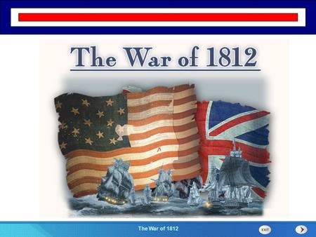 Chapter 25 Section 1 The Cold War Begins The War of 1812 Section 4.