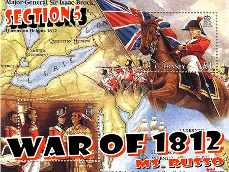 War to 1812 had 2 phases: 1) 1812 to 1814 – England concentrated on defeating the French, pay little attention to U.S. 1.