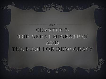 Chapter 7: The great migration and the push for democracy