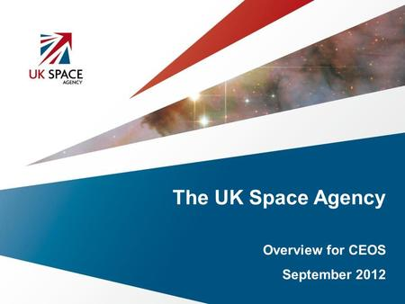 The UK Space Agency Overview for CEOS September 2012.
