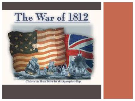  SS4H5: The student will analyze the challenges faced by the new nation. e. Describe the causes of the War of 1812; include burning of the Capitol and.