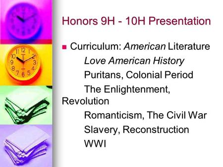 Honors 9H - 10H Presentation Curriculum: American Literature Curriculum: American Literature Love American History Puritans, Colonial Period The Enlightenment,