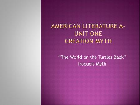"""The World on the Turtles Back"" Iroquois Myth.  Notes from pages 20-22:  A. More than 200 Native American Language Families Recent studies support the."