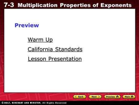 7-3 Multiplication Properties of Exponents Warm Up Warm Up Lesson Presentation Lesson Presentation California Standards California StandardsPreview.