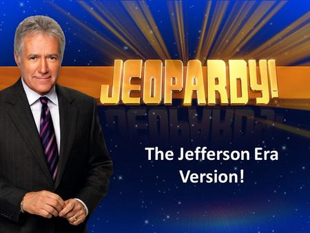 The Jefferson Era Version!. The Jefferson Era Jeopardy PeopleVocab More Vocab Jeffersonian Democracy Louisiana Purchase War of 1812 100 200 300 400 500.