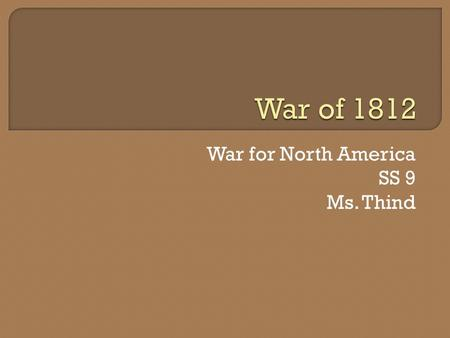 War for North America SS 9 Ms. Thind.  To increase population British were open to have newcomers to Canada  Many came from western Britain  Cheap.