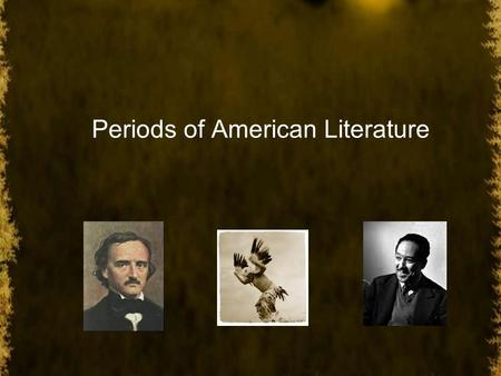 Periods of American Literature. Early American (1492-1789) Native American Oral Consisted of myths, legends, stories Reverence of spiritual forces in.