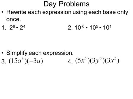 Day Problems Rewrite each expression using each base only once.