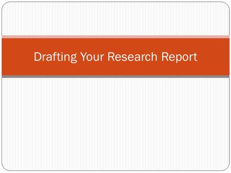 Drafting Your Research Report. The Style of the Draft A research report is a type of objective, formal writing. Therefore, you should avoid making the.