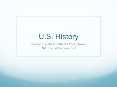 Chapter 3 – The Growth of a Young Nation 3-1 The Jeffersonian Era