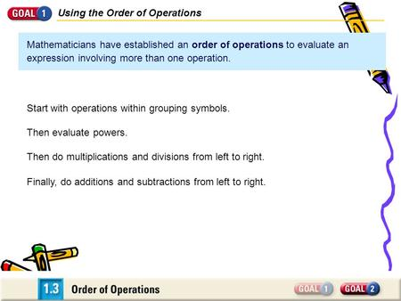 Using the Order of Operations Mathematicians have established an order of operations to evaluate an expression involving more than one operation. Finally,
