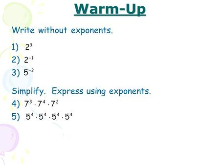 Warm-Up Write without exponents. 1) 2) 3) 4) Simplify. Express using exponents. 5)