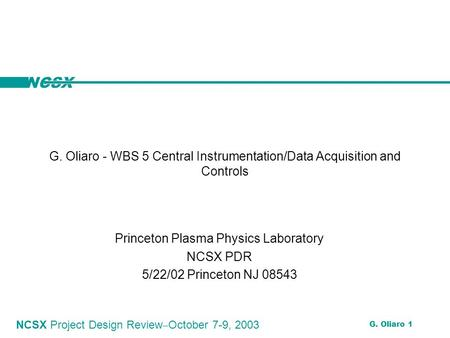 NCSX NCSX Project Design Review ‒ October 7-9, 2003 G. Oliaro 1 G. Oliaro - WBS 5 Central Instrumentation/Data Acquisition and Controls Princeton Plasma.