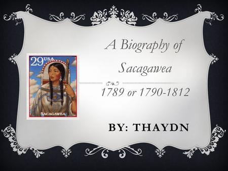 A Biography of Sacagawea 1789 or