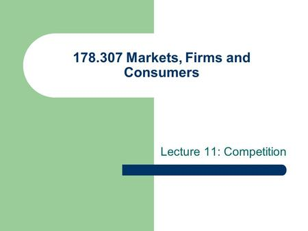 178.307 Markets, Firms and Consumers Lecture 11: Competition.