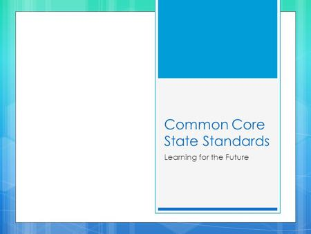 Common Core State Standards Learning for the Future.
