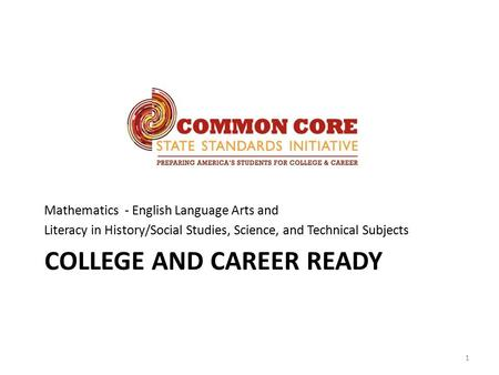 COLLEGE AND CAREER READY Mathematics - English Language Arts and Literacy in History/Social Studies, Science, and Technical Subjects 1.