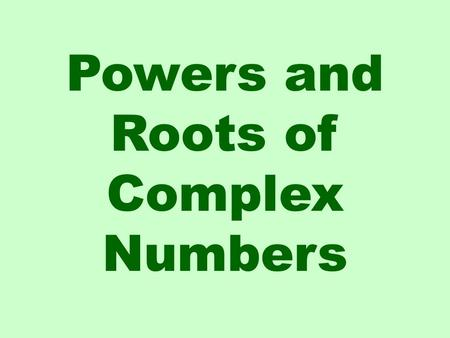 Powers and Roots of Complex Numbers. Remember the following to multiply two complex numbers: