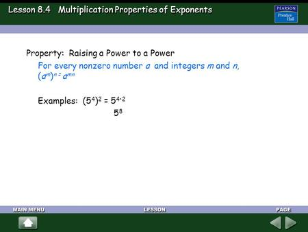 Lesson 8.4 Multiplication Properties of Exponents Property: Raising a Power to a Power For every nonzero number a and integers m and n, (a m ) n = a mn.