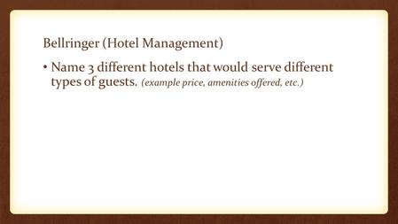 Bellringer (Hotel Management) Name 3 different hotels that would serve different types of guests. (example price, amenities offered, etc.)