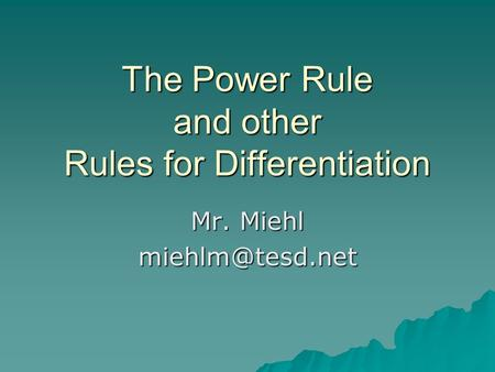 The Power Rule and other Rules for Differentiation Mr. Miehl