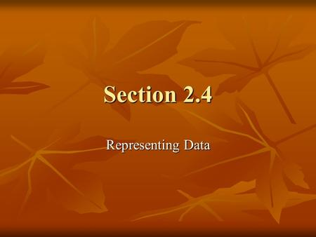 Section 2.4 Representing Data.