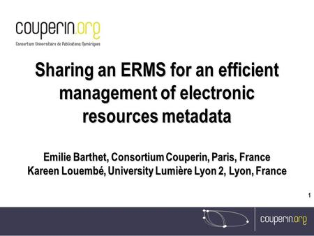 SELL, Izmir, May 2009 Couperin shared ERMS project, Emilie Barthet 18-20/05/2009 1 16/07/08 Sharing an ERMS for an efficient management of electronic resources.