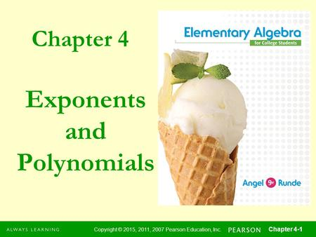 Chapter 4 Copyright © 2015, 2011, 2007 Pearson Education, Inc. Chapter 4-1 Exponents and Polynomials.