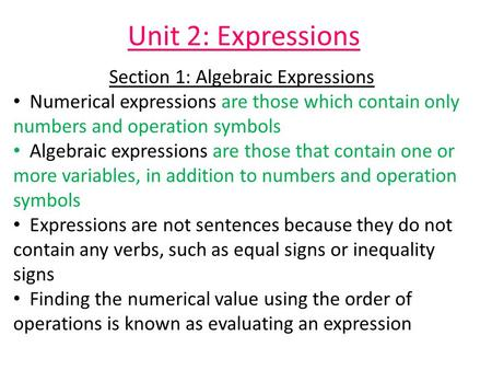 Unit 2: Expressions Section 1: Algebraic Expressions Numerical expressions are those which contain only numbers and operation symbols Algebraic expressions.