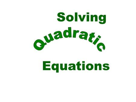 Solving Equations. A quadratic equation is an equation equivalent to one of the form Where a, b, and c are real numbers and a  0 To solve a quadratic.