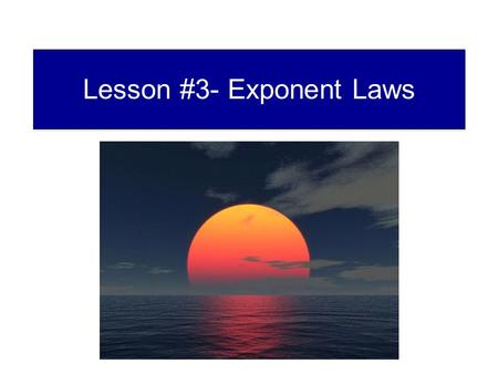 Lesson #3- Exponent Laws