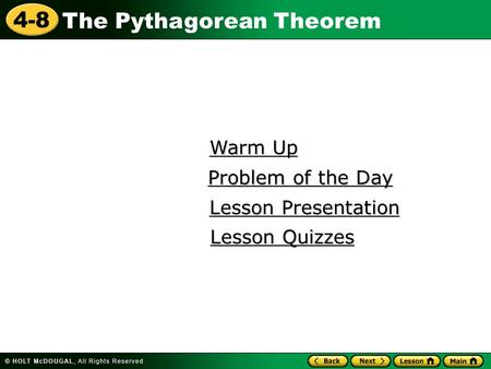 4-8 The Pythagorean Theorem Warm Up Warm Up Lesson Presentation Lesson Presentation Problem of the Day Problem of the Day Lesson Quizzes Lesson Quizzes.