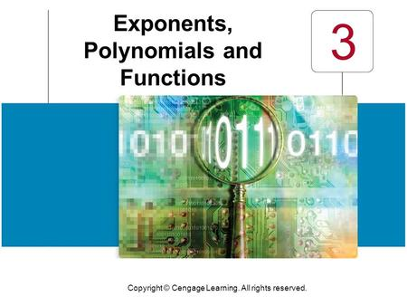 Copyright © Cengage Learning. All rights reserved. 3 Exponents, Polynomials and Functions.