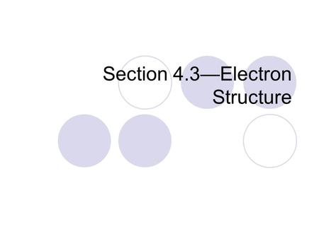 Section 4.3—Electron Structure