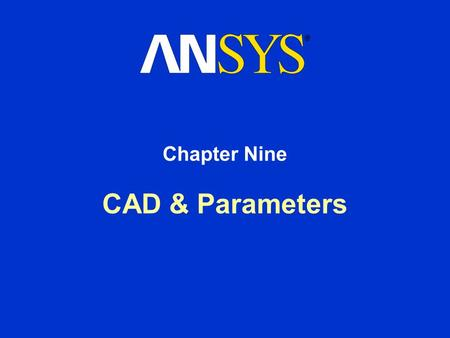 CAD & Parameters Chapter Nine. Training Manual CAD & Parameters August 26, 2005 Inventory #002265 9-2 Chapter Overview In this chapter, interoperability.